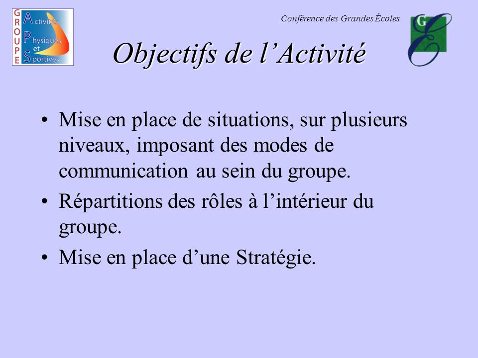 Conférence des Grandes Écoles Objectifs de lActivité Mise en place de situations, sur plusieurs niveaux, imposant des modes de communication au sein d