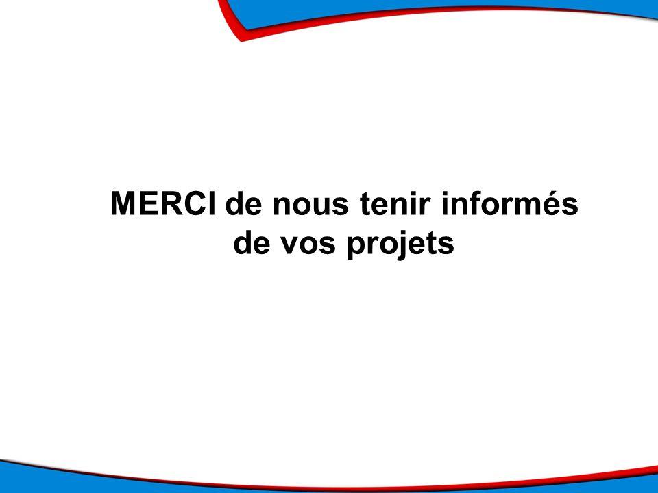 MERCI de nous tenir informés de vos projets