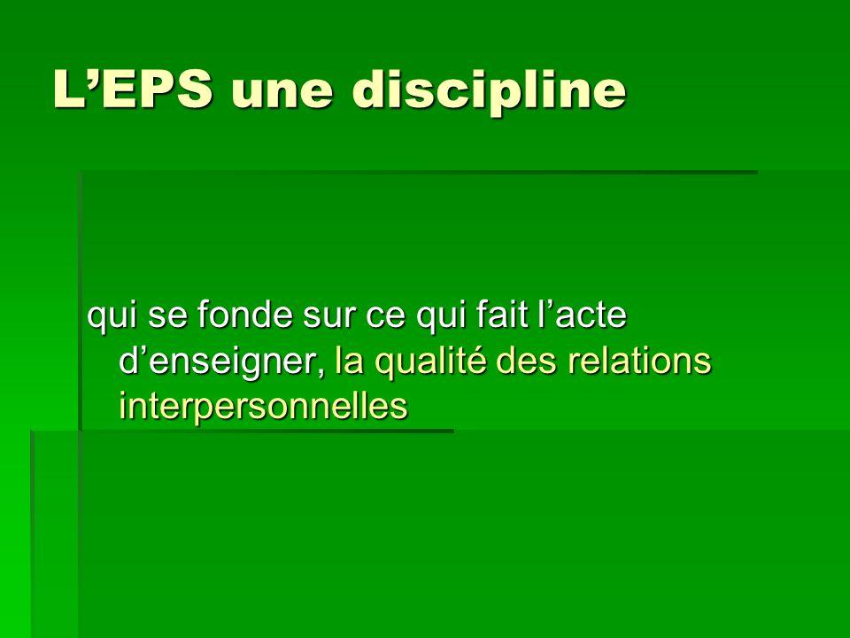 LEPS une discipline qui se fonde sur ce qui fait lacte denseigner, la qualité des relations interpersonnelles