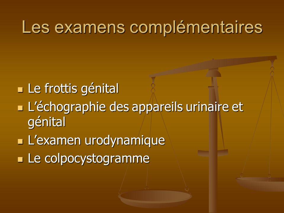 Les examens complémentaires Le frottis génital Le frottis génital Léchographie des appareils urinaire et génital Léchographie des appareils urinaire e
