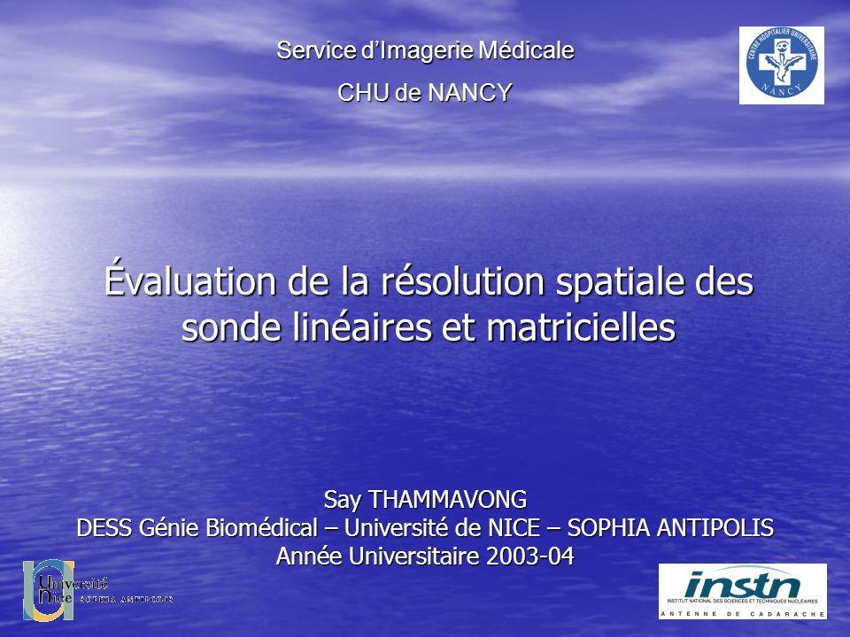 Évaluation de la résolution spatiale des sonde linéaires et matricielles Say THAMMAVONG DESS Génie Biomédical – Université de NICE – SOPHIA ANTIPOLIS