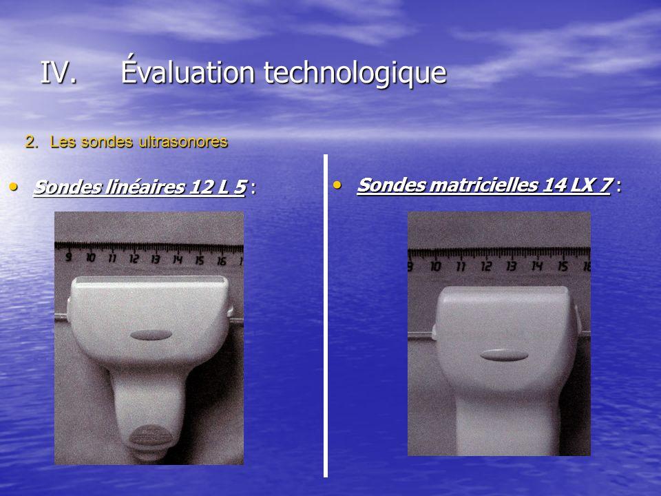 IV.Évaluation technologique Sondes linéaires 12 L 5 : Sondes linéaires 12 L 5 : Sondes matricielles 14 LX 7 : Sondes matricielles 14 LX 7 : 2.Les sond