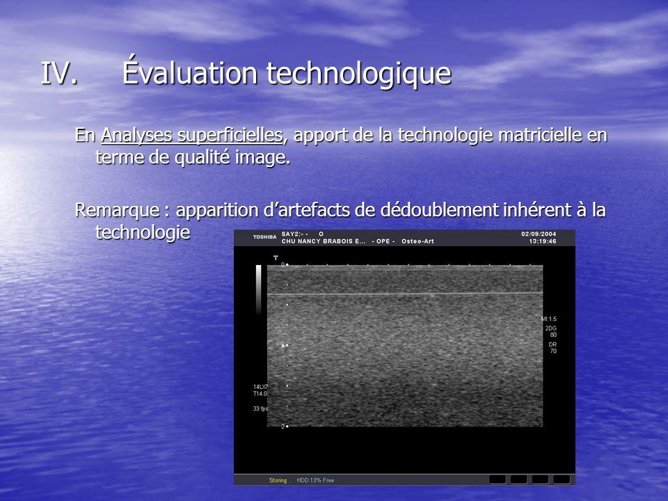 En Analyses superficielles, apport de la technologie matricielle en terme de qualité image. Remarque : apparition dartefacts de dédoublement inhérent
