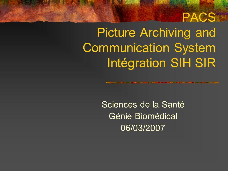 PACS Picture Archiving and Communication System Intégration SIH SIR Sciences de la Santé Génie Biomédical 06/03/2007