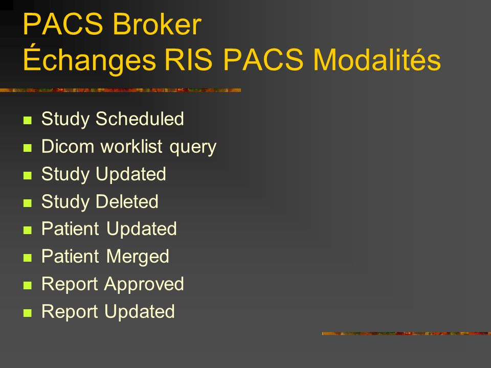 PACS Broker Échanges RIS PACS Modalités Study Scheduled Dicom worklist query Study Updated Study Deleted Patient Updated Patient Merged Report Approve