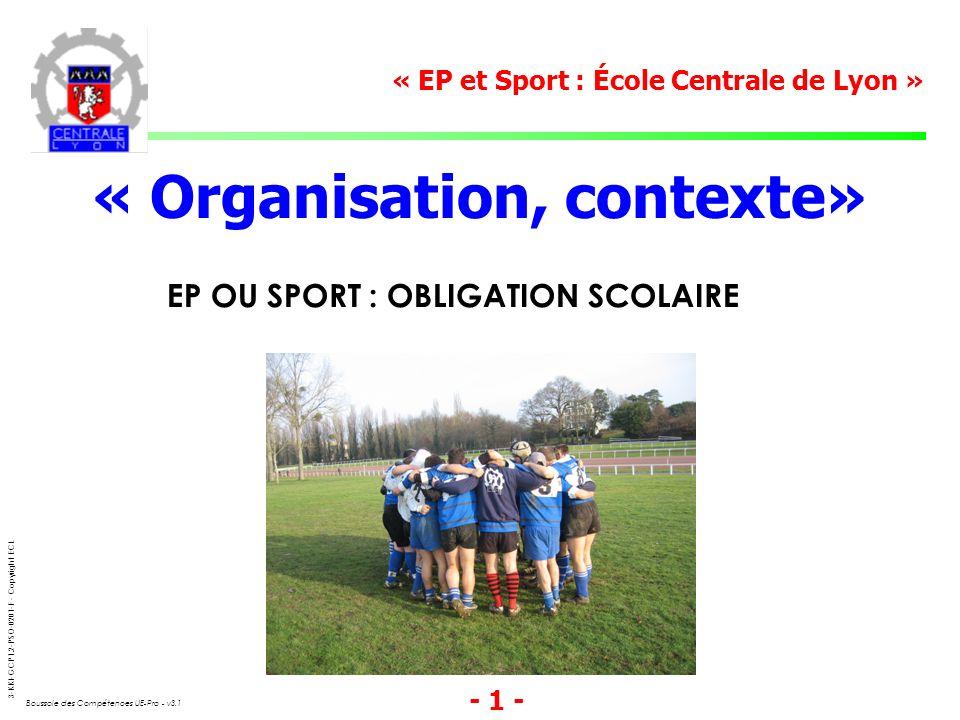 3-KKI-GCP1.2-PSO-0201-F - Copyright ECL Boussole des Compétences UE-Pro - v3.1 - 1 - « Organisation, contexte» « EP et Sport : École Centrale de Lyon