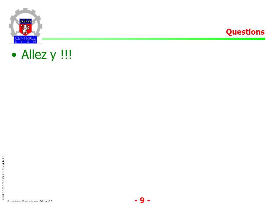 3-KKI-GCP1.2-PSO-0201-F - Copyright ECL Boussole des Compétences UE-Pro - v3.1 - 9 - Allez y !!! Questions