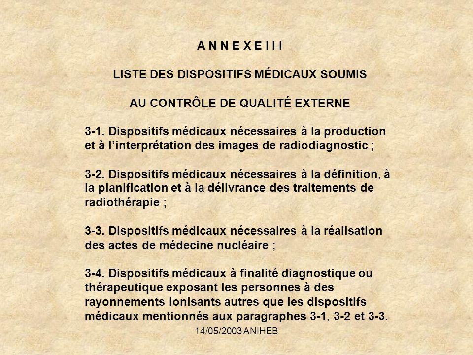 14/05/2003 ANIHEB A N N E X E I I I LISTE DES DISPOSITIFS MÉDICAUX SOUMIS AU CONTRÔLE DE QUALITÉ EXTERNE 3-1. Dispositifs médicaux nécessaires à la pr