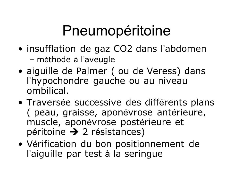 Pneumopéritoine insufflation de gaz CO2 dans l abdomen –m é thode à l aveugle aiguille de Palmer ( ou de Veress) dans l hypochondre gauche ou au nivea