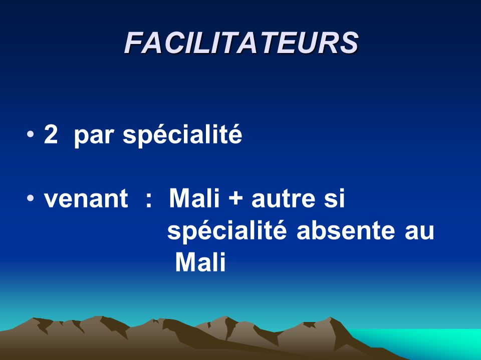 FACILITATEURS 2 par spécialité venant : Mali + autre si spécialité absente au Mali