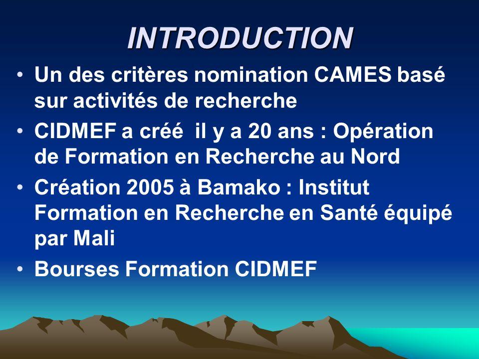 INTRODUCTION Un des critères nomination CAMES basé sur activités de recherche CIDMEF a créé il y a 20 ans : Opération de Formation en Recherche au Nor