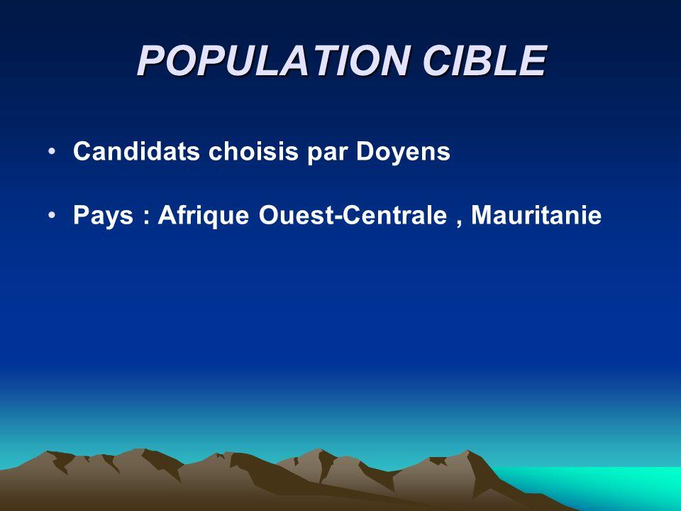 POPULATION CIBLE Candidats choisis par Doyens Pays : Afrique Ouest-Centrale, Mauritanie