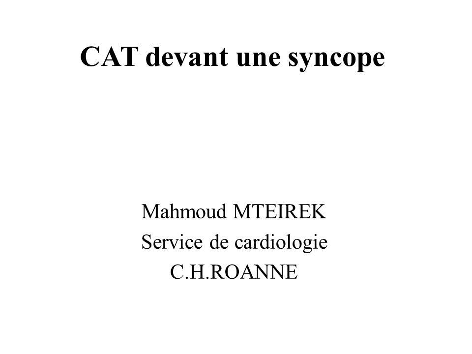 CAT devant une syncope Mahmoud MTEIREK Service de cardiologie C.H.ROANNE