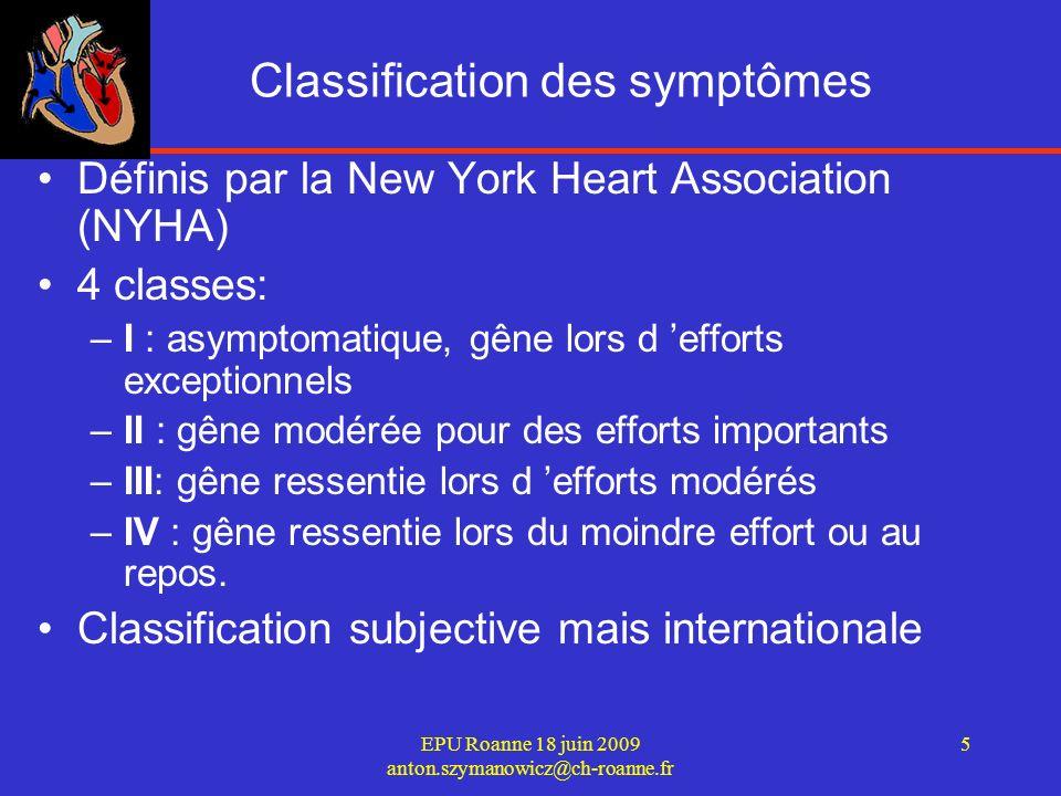 EPU Roanne 18 juin 2009 anton.szymanowicz@ch-roanne.fr 6 8 Principales étiologies Pour les insuffisances cardiaques gauches: –l hypertension artérielle –les cardiomyopathies dilatées primitives –la maladie ischémique par athérosclérose coronarienne –les valvulopathies –Les causes toxiques (anthracyclines) pour les insuffisances cardiaques droites: –les affections pulmonaires –l insuffisance ventriculaire gauche –le rétrécissement mitral
