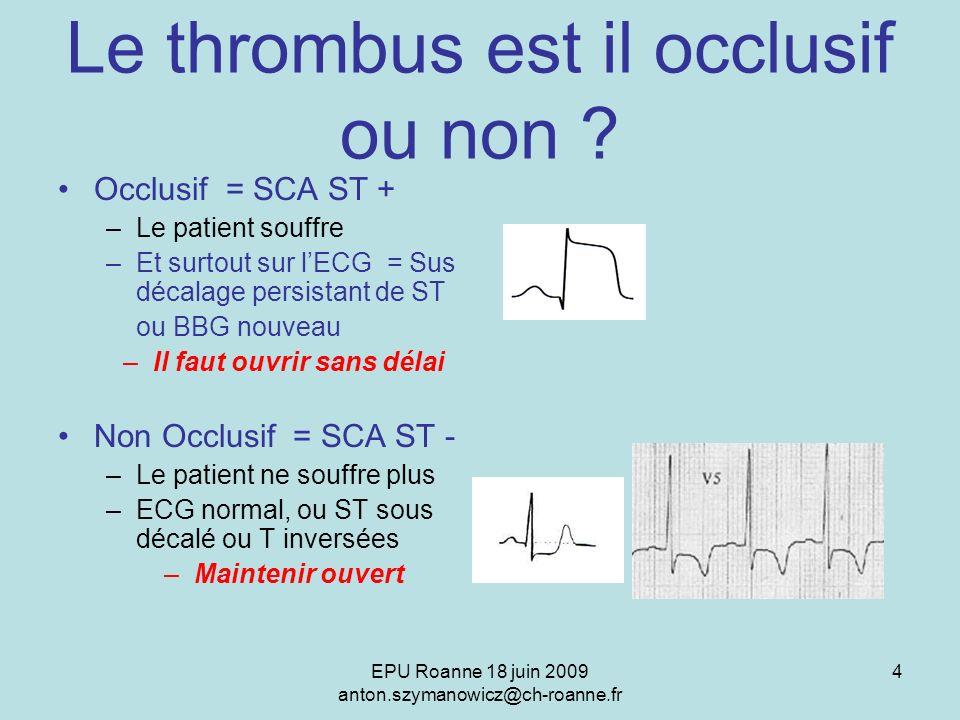 EPU Roanne 18 juin 2009 anton.szymanowicz@ch-roanne.fr 15 Conclusion Le diagnostic de SCA est : clinique+ECG La troponine est très utile dans : les SCA ST- les ECG non interprétables les situations cliniques à faible probabilité de SCA Dans les situation incertaines : cinétique (H+6) Tn à J4 : Evalue létendue de la nécrose Retenir que les dosages de troponine peuvent être élevés dans dautres circonstances cardiogéniques : En labsence de tableau clinique caractéristique, lélévation du taux de troponine nimplique pas que ces dosages soient liés à un SCA.