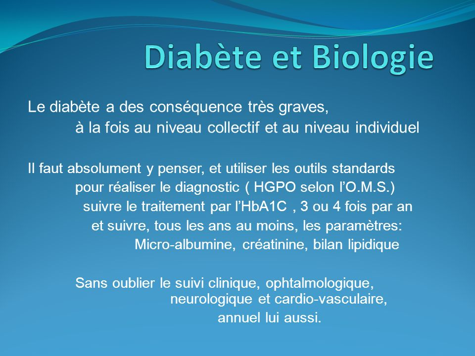 Le diabète a des conséquence très graves, à la fois au niveau collectif et au niveau individuel Il faut absolument y penser, et utiliser les outils st