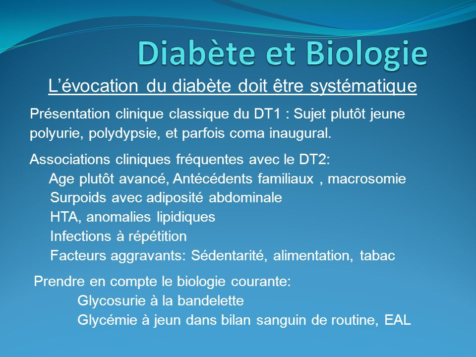Lévocation du diabète doit être systématique Présentation clinique classique du DT1 : Sujet plutôt jeune polyurie, polydypsie, et parfois coma inaugur