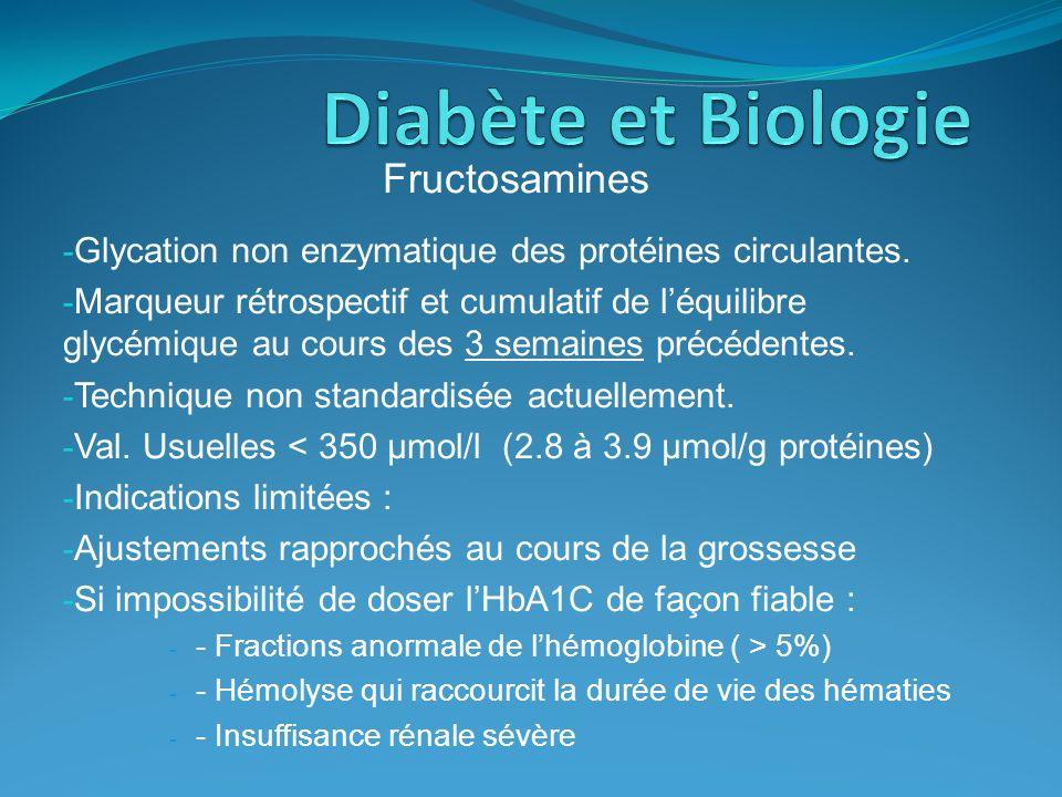 Fructosamines - Glycation non enzymatique des protéines circulantes. - Marqueur rétrospectif et cumulatif de léquilibre glycémique au cours des 3 sema