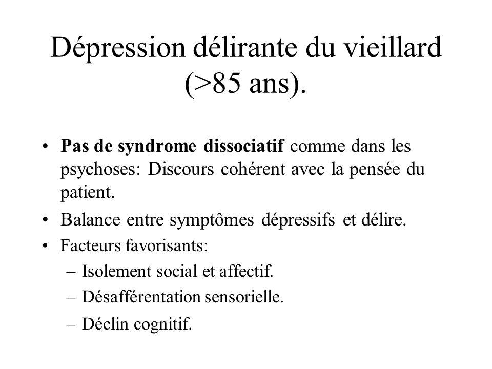 Dépression délirante du vieillard (>85 ans). Pas de syndrome dissociatif comme dans les psychoses: Discours cohérent avec la pensée du patient. Balanc