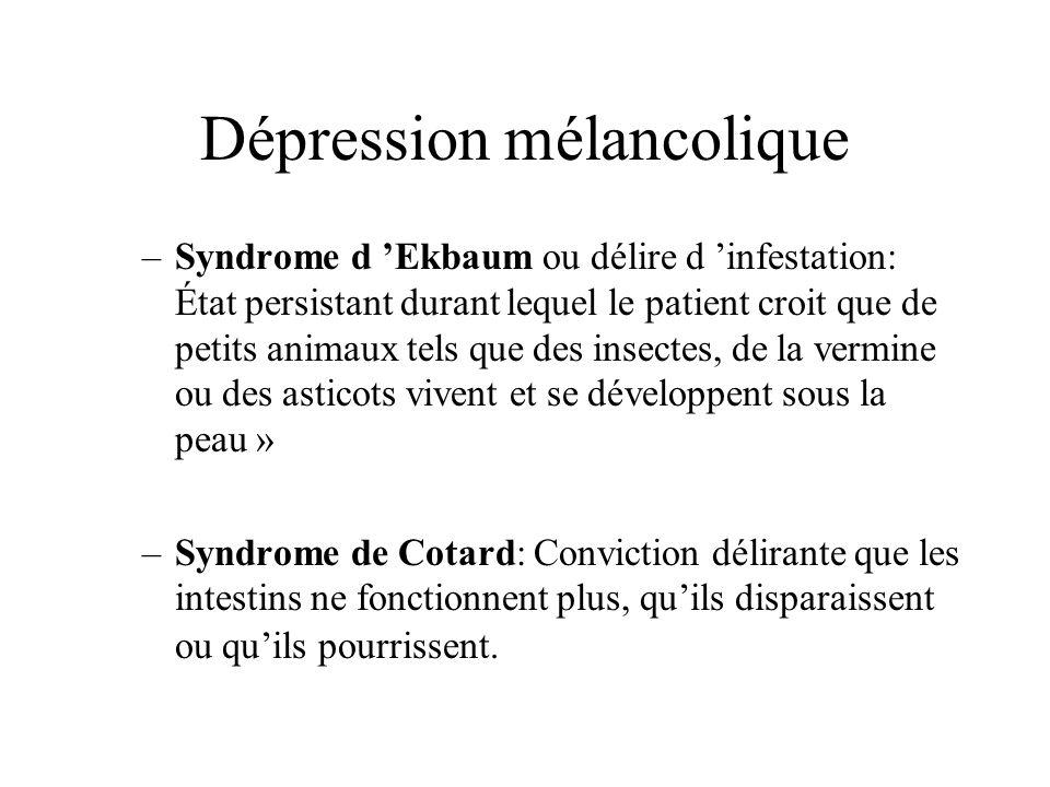 Dépression mélancolique –Syndrome d Ekbaum ou délire d infestation: État persistant durant lequel le patient croit que de petits animaux tels que des