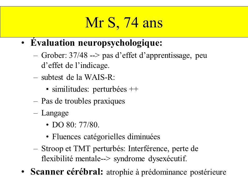 Évaluation neuropsychologique: –Grober: 37/48 --> pas deffet dapprentissage, peu deffet de lindicage. –subtest de la WAIS-R: similitudes: perturbées +