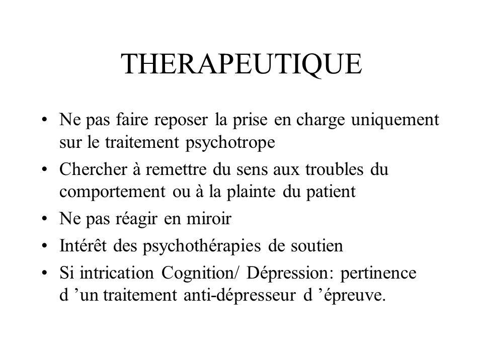 THERAPEUTIQUE Ne pas faire reposer la prise en charge uniquement sur le traitement psychotrope Chercher à remettre du sens aux troubles du comportemen