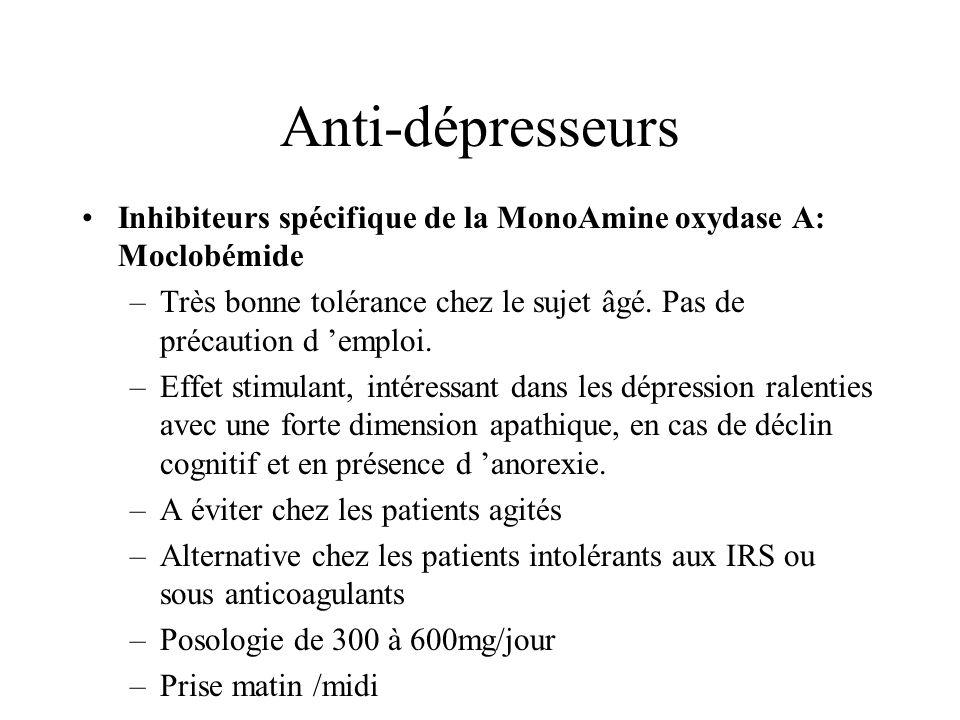 Anti-dépresseurs Inhibiteurs spécifique de la MonoAmine oxydase A: Moclobémide –Très bonne tolérance chez le sujet âgé. Pas de précaution d emploi. –E