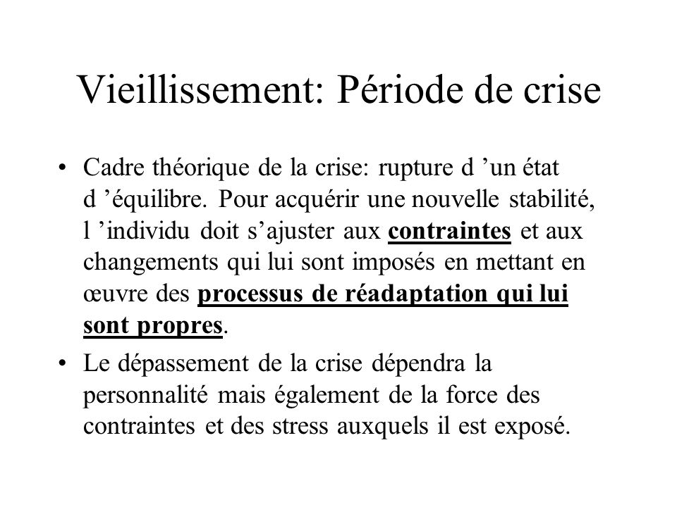 Vieillissement: Période de crise Cadre théorique de la crise: rupture d un état d équilibre. Pour acquérir une nouvelle stabilité, l individu doit saj
