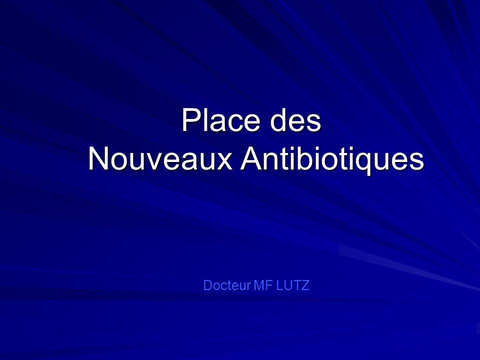 Place des Nouveaux Antibiotiques Docteur MF LUTZ