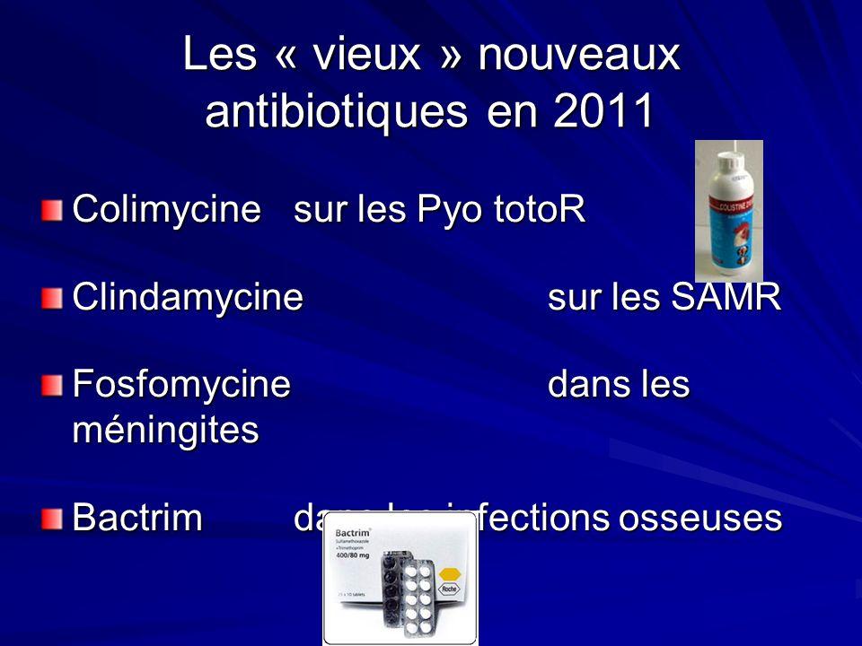 Les « vieux » nouveaux antibiotiques en 2011 Colimycinesur les Pyo totoR Clindamycine sur les SAMR Fosfomycine dans les méningites Bactrimdans les infections osseuses