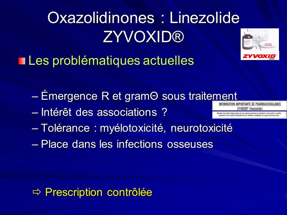 Oxazolidinones : Linezolide ZYVOXID® Les problématiques actuelles –Émergence R et gramΘ sous traitement –Intérêt des associations .