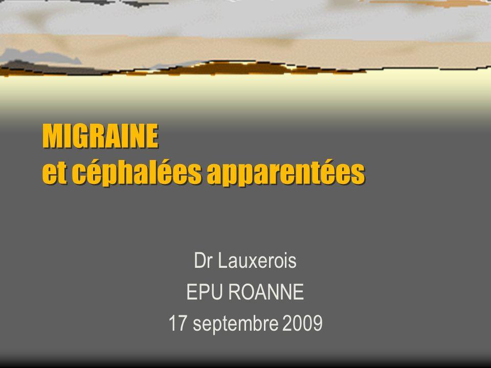 MIGRAINE et céphalées apparentées Dr Lauxerois EPU ROANNE 17 septembre 2009