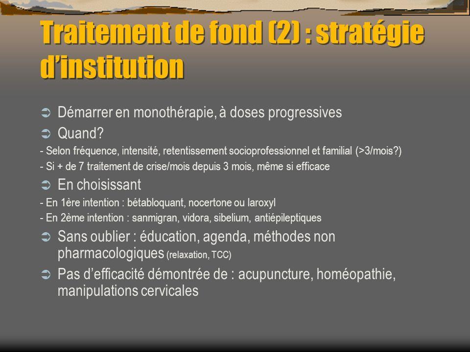 Traitement de fond (2) : stratégie dinstitution Démarrer en monothérapie, à doses progressives Quand? - Selon fréquence, intensité, retentissement soc