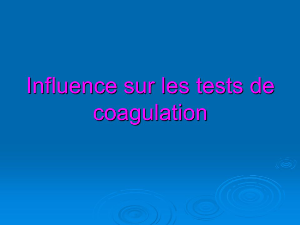 Influence sur les tests de coagulation