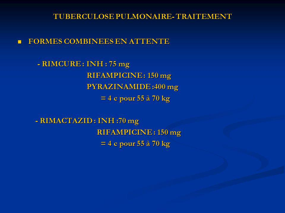 TUBERCULOSE PULMONAIRE- TRAITEMENT FORMES COMBINEES EN ATTENTE FORMES COMBINEES EN ATTENTE - RIMCURE : INH : 75 mg - RIMCURE : INH : 75 mg RIFAMPICINE
