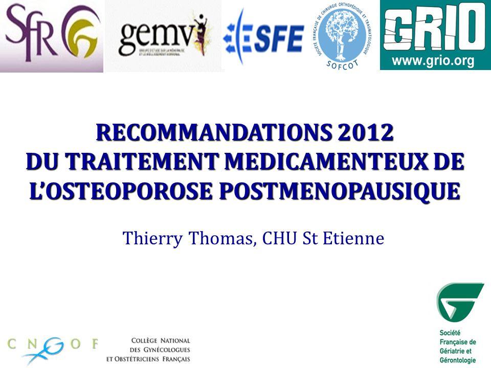RECOMMANDATIONS 2012 DU TRAITEMENT MEDICAMENTEUX DE LOSTEOPOROSE POSTMENOPAUSIQUE Thierry Thomas, CHU St Etienne
