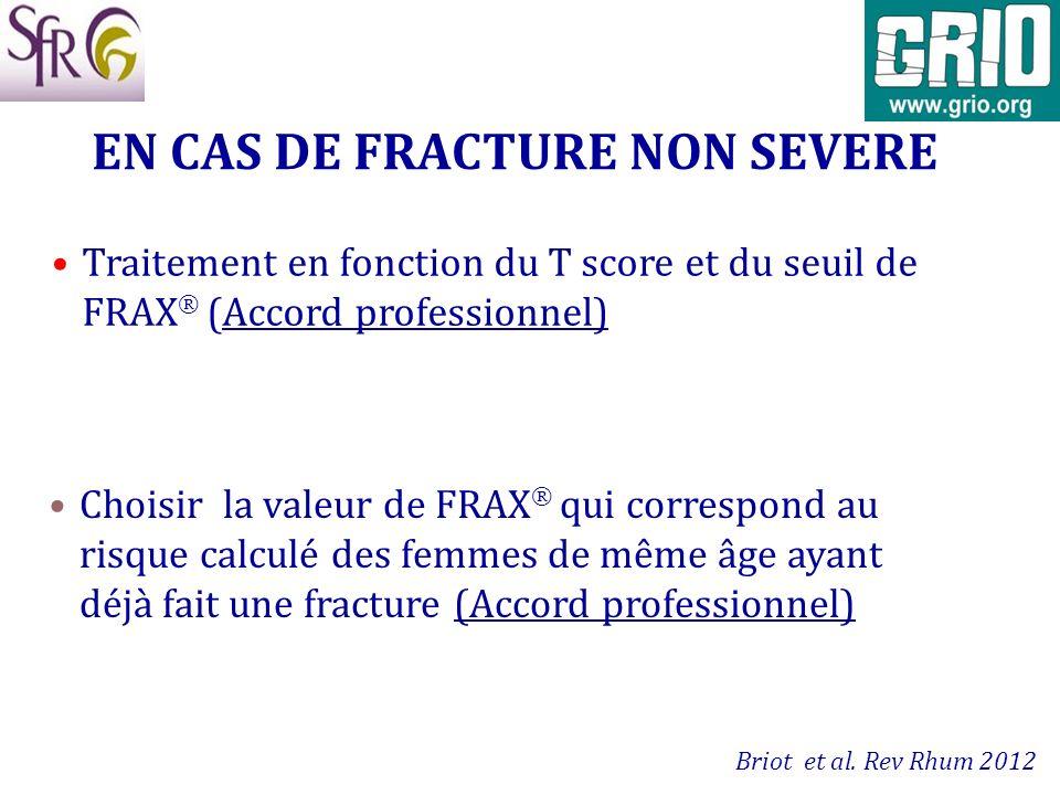 EN CAS DE FRACTURE NON SEVERE Traitement en fonction du T score et du seuil de FRAX (Accord professionnel) Choisir la valeur de FRAX qui correspond au