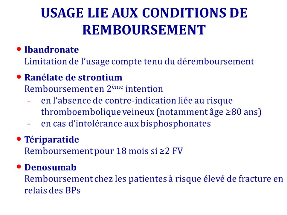 USAGE LIE AUX CONDITIONS DE REMBOURSEMENT Ibandronate Limitation de lusage compte tenu du déremboursement Ranélate de strontium Remboursement en 2 ème