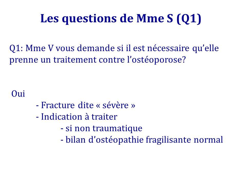 Les questions de Mme S (Q2) Mme V vous montre lostéodensitométrie quelle vient de faire sur les conseils de sa gynécologue T score L2-L4: -1,8T score fémur total -1,2 col fémoral -1,4