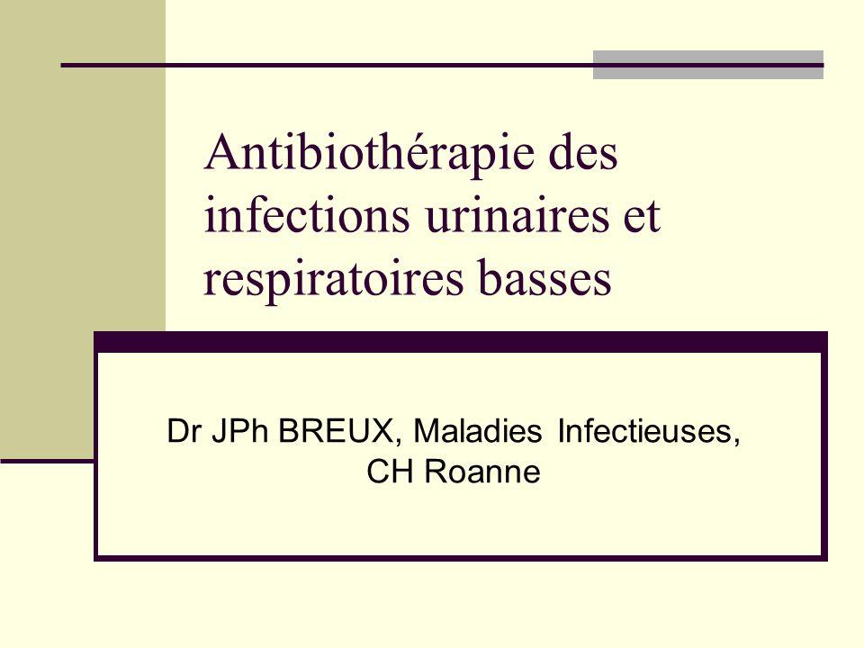 PLAN Généralités Infections urinaires (AFSSAPS 2010) Simples Compliquées Infections respiratoires basses (AFSSAPS2008) Pneumonie Exacerbation de BPCO