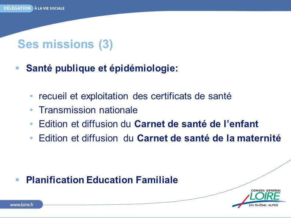 Ses missions (3) Santé publique et épidémiologie: recueil et exploitation des certificats de santé Transmission nationale Edition et diffusion du Carn