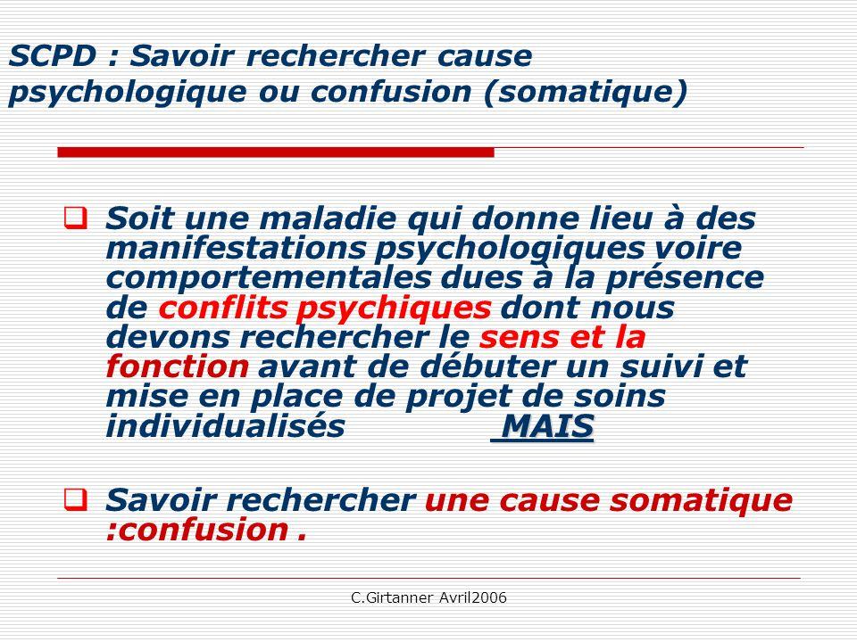 C.Girtanner Avril2006 SCPD : Savoir rechercher cause psychologique ou confusion (somatique) MAIS Soit une maladie qui donne lieu à des manifestations