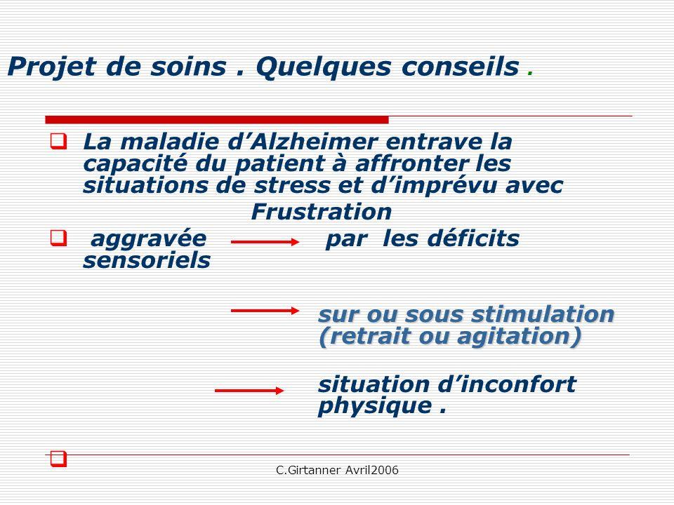 C.Girtanner Avril2006 Projet de soins. Quelques conseils. La maladie dAlzheimer entrave la capacité du patient à affronter les situations de stress et