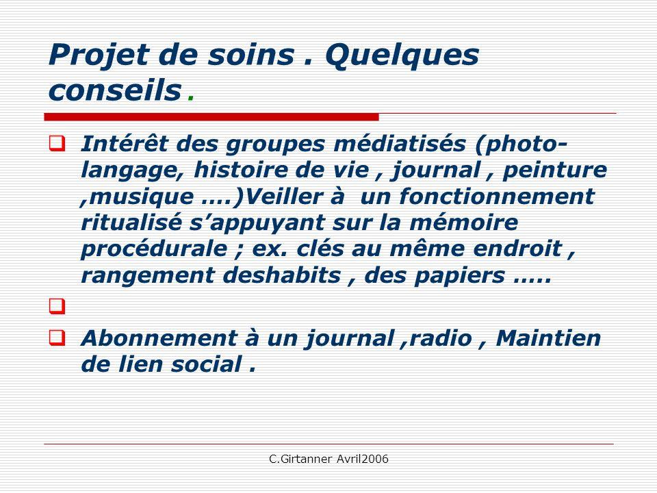 C.Girtanner Avril2006 Projet de soins. Quelques conseils. Intérêt des groupes médiatisés (photo- langage, histoire de vie, journal, peinture,musique …