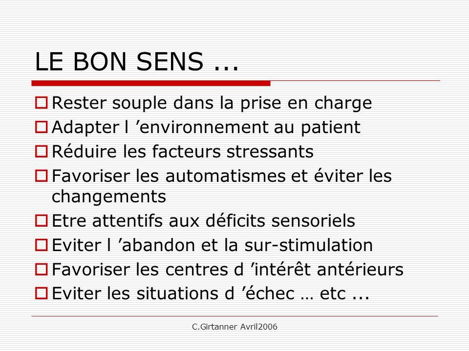 C.Girtanner Avril2006 LE BON SENS... Rester souple dans la prise en charge Adapter l environnement au patient Réduire les facteurs stressants Favorise