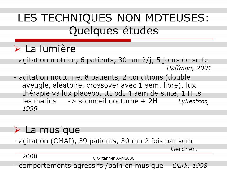 C.Girtanner Avril2006 LES TECHNIQUES NON MDTEUSES: Quelques études La lumière - agitation motrice, 6 patients, 30 mn 2/j, 5 jours de suite Haffman, 20