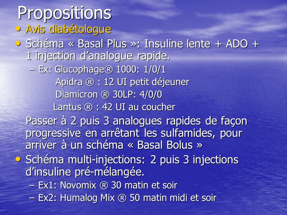Propositions Avis diabétologue Avis diabétologue Schéma « Basal Plus »: Insuline lente + ADO + 1 injection danalogue rapide. Schéma « Basal Plus »: In