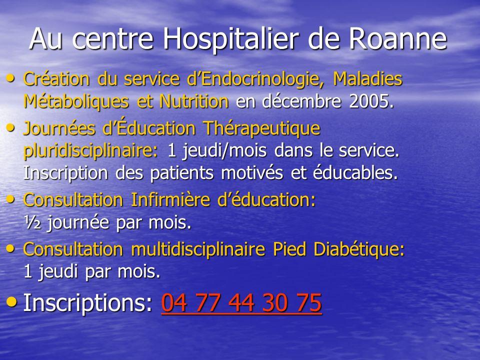 Au centre Hospitalier de Roanne Création du service dEndocrinologie, Maladies Métaboliques et Nutrition en décembre 2005. Création du service dEndocri