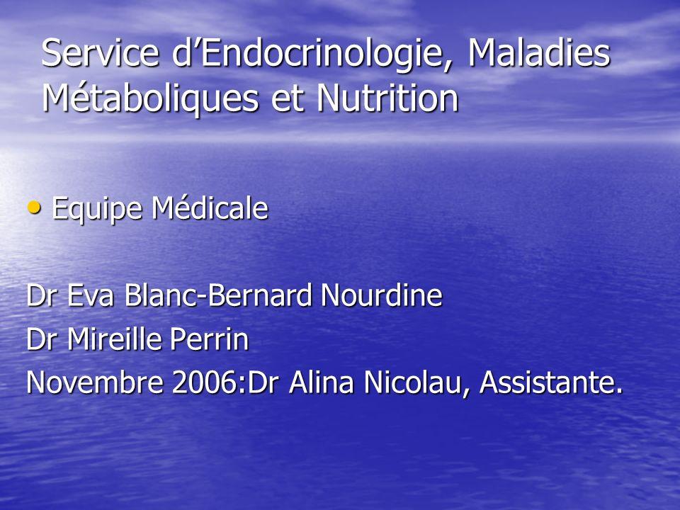 Service dEndocrinologie, Maladies Métaboliques et Nutrition Equipe Médicale Equipe Médicale Dr Eva Blanc-Bernard Nourdine Dr Mireille Perrin Novembre