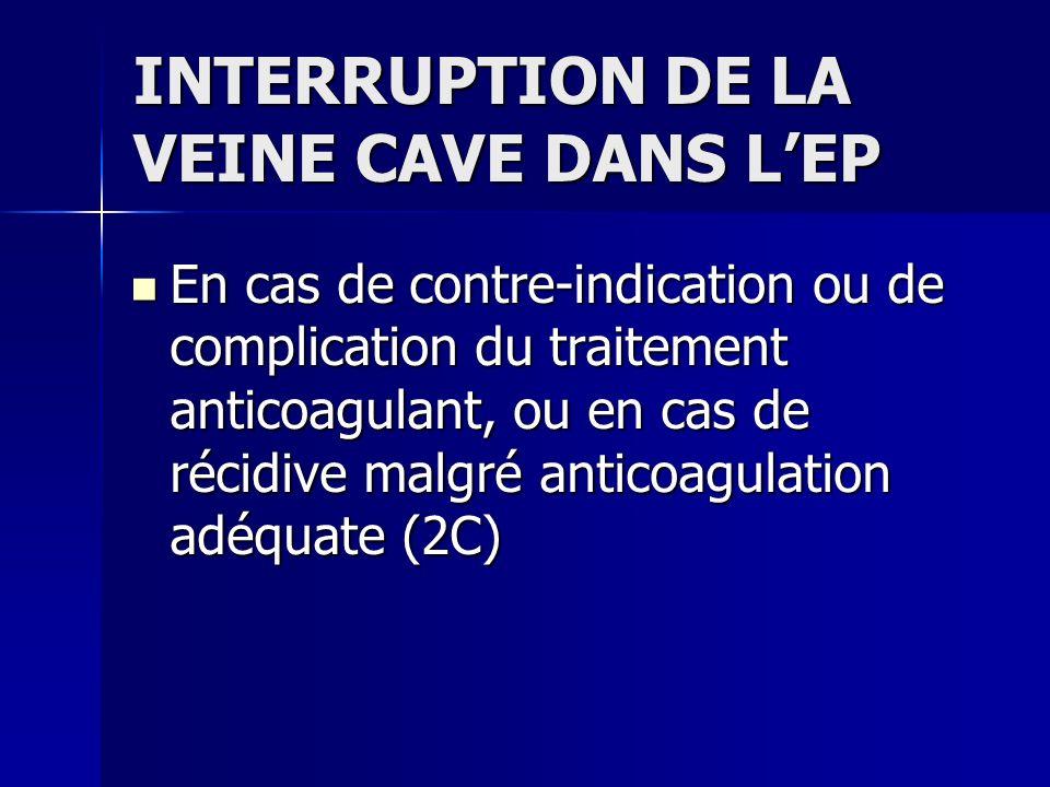 INTERRUPTION DE LA VEINE CAVE DANS LEP En cas de contre-indication ou de complication du traitement anticoagulant, ou en cas de récidive malgré antico